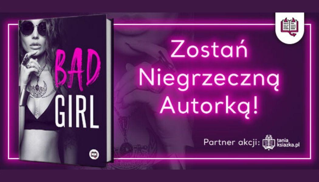 Zostań Niegrzeczną Autorką! Idź do WydawnictwoKobiece.pl >>