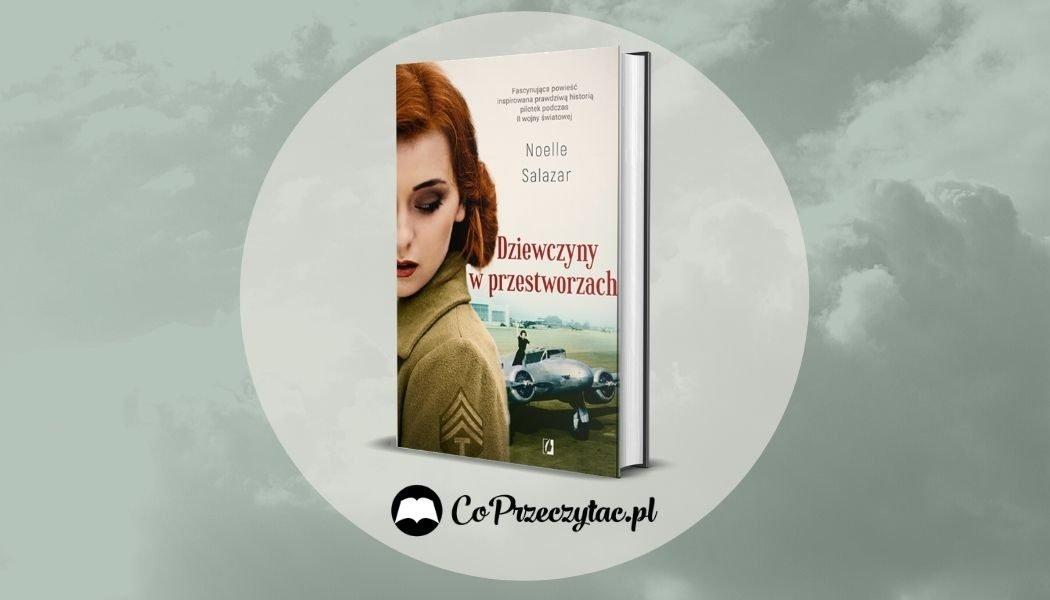 Recenzja książki Dziewczyny w przestworzach Noelle Salazar