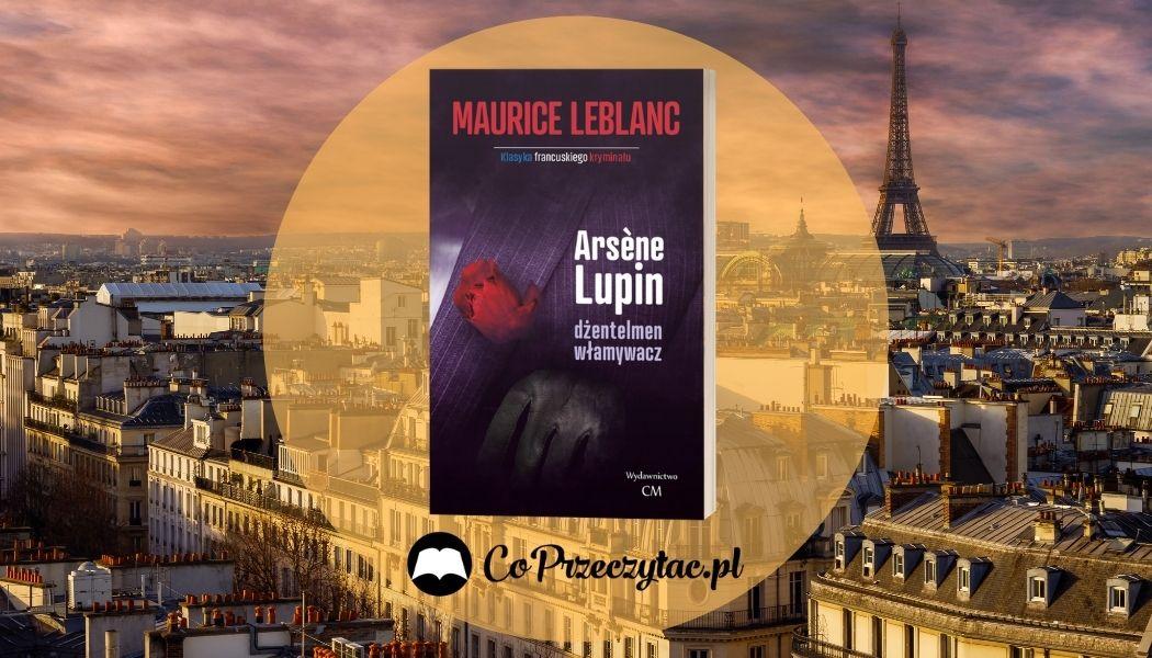 Serial Lupin na podstawie książki Arsene Lupin dżentleman włamywacz Sprawdź na TaniaKsiazka.pl >>