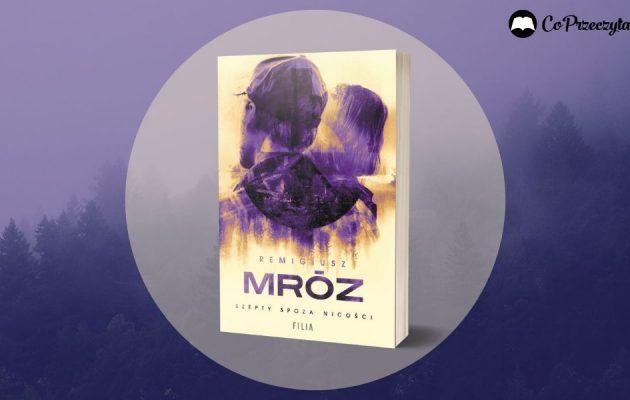 Szepty spoza nicości - nowa książka Remigiusza Mroza