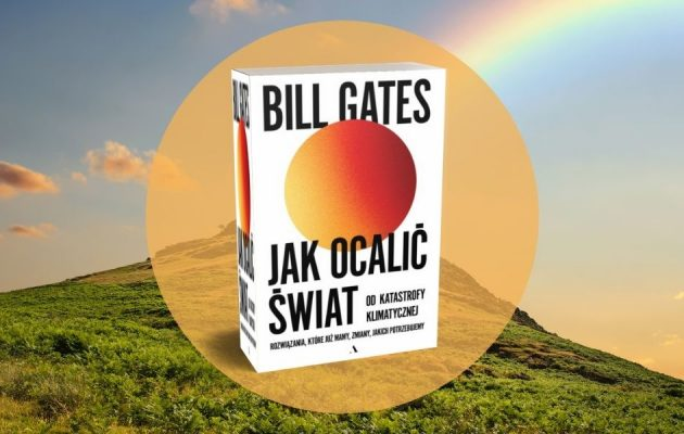 Jak ocalić świat od katastrofy klimatycznej - książka Billa Gatesa już wkrótce! Jak ocalić świat od katastrofy klimatycznej