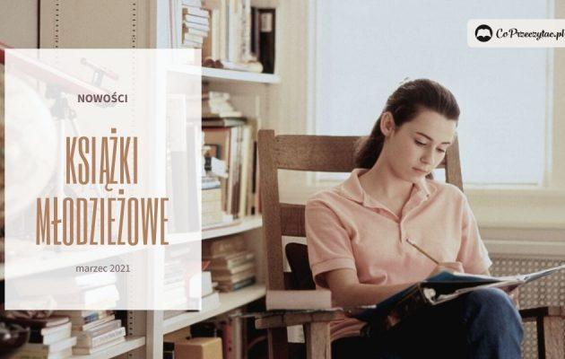 Książki młodzieżowe - marcowe nowości