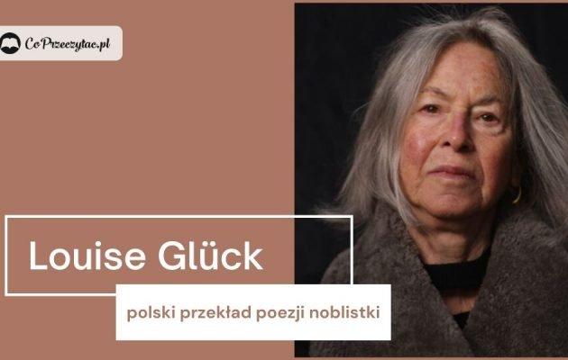 Wiersze noblistki Louise Glück po polsku