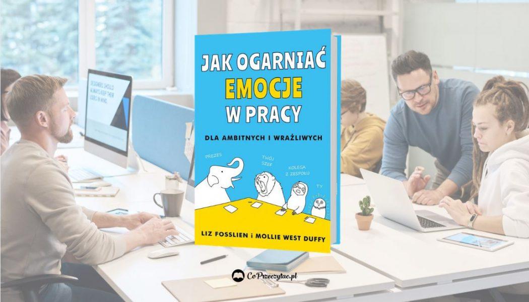 Jak ogarniać emocje w pracy znajdziesz na TaniaKsiazka.pl