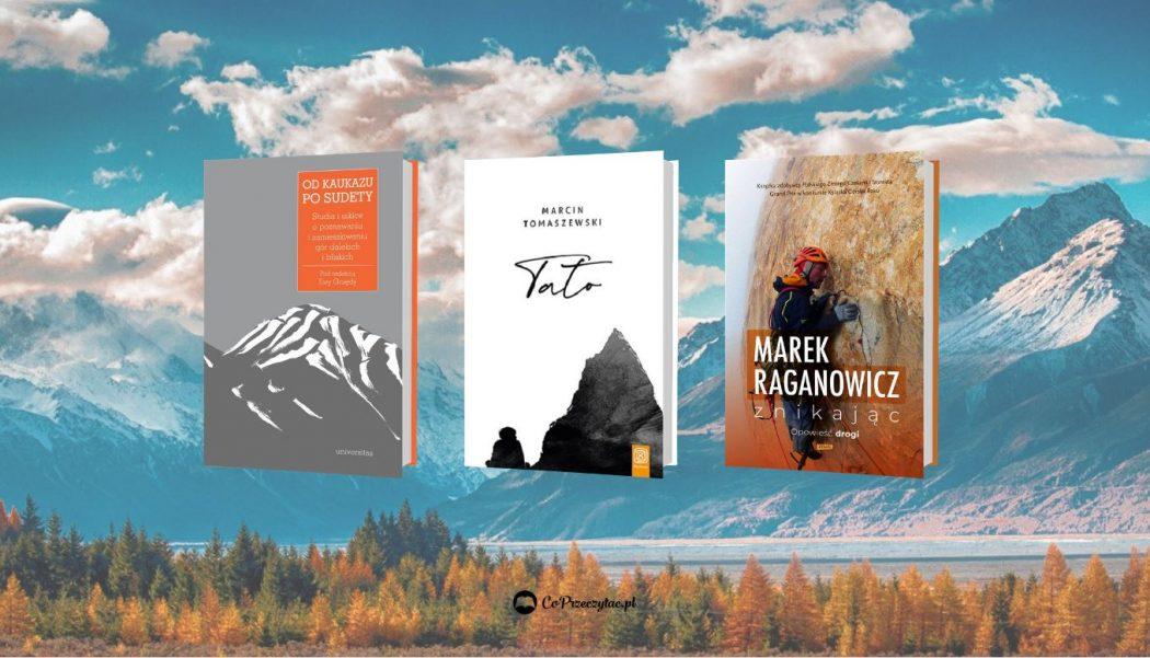 Książki o górach - zestawienie nowości, które znajdziesz na TaniaKsiazka.pl