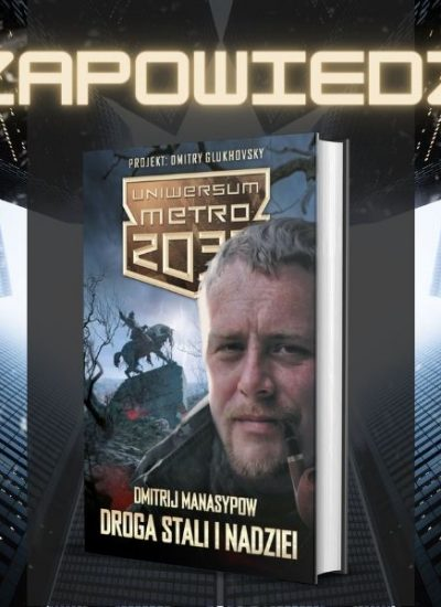 Nowa powieść z Uniwersum Metro 2033 - Droga stali i nadziei!
