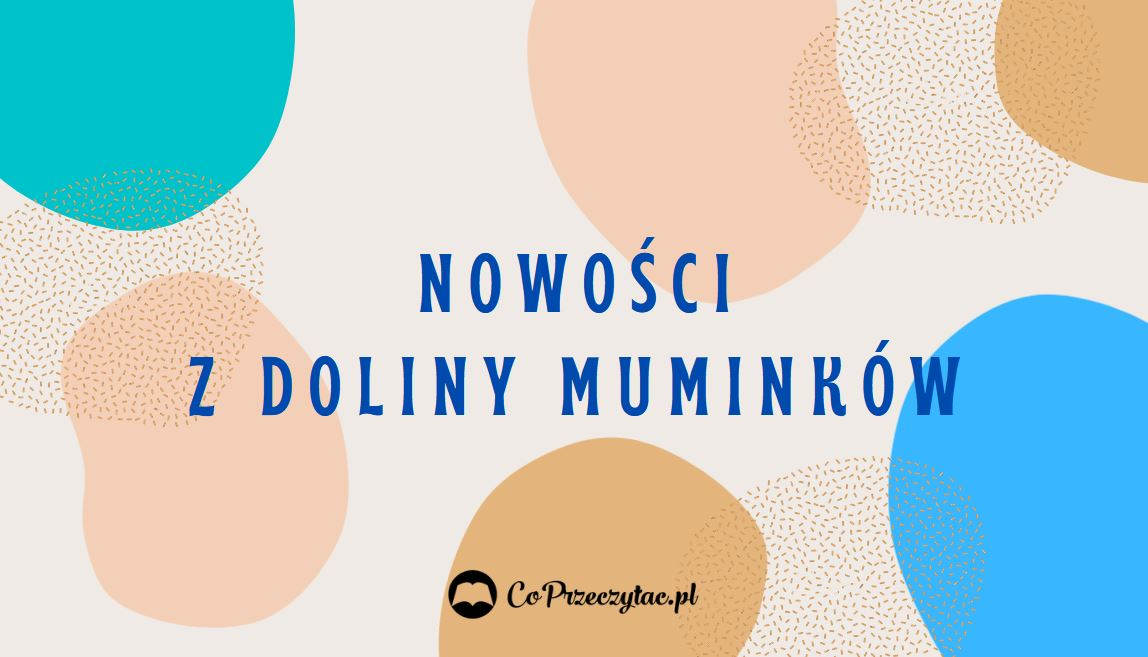 Muminki - książkowe nowości znajdziesz na TaniaKsiazka.pl