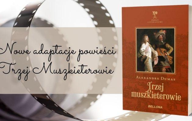 Nowe adaptacje powieści Trzej Muszkieterowie Nowe adaptacje powieści Trzej Muszkieterowie