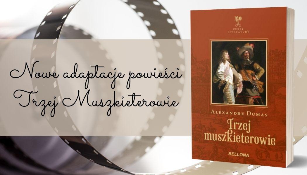 Nowe adaptacje powieści Trzej Muszkieterowie Książkę znajdziesz na TaniaKsiazka.pl >>