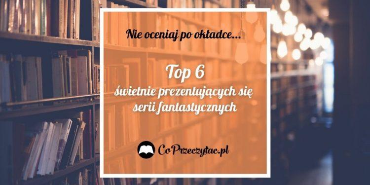 Fantastyka: 6 książkowych serii, które ładnie prezentują się na półce