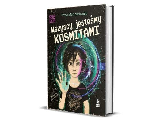 Krzysztof Kochański Wszyscy jesteśmy kosmitami 100Lem - seria książek dla dzieci