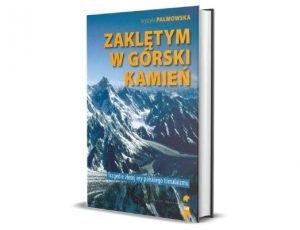 Krystyna Palmowska Zaklętym w górski kamień. Wypadki i tragedie Złotej Ery himalaizmu polskiego