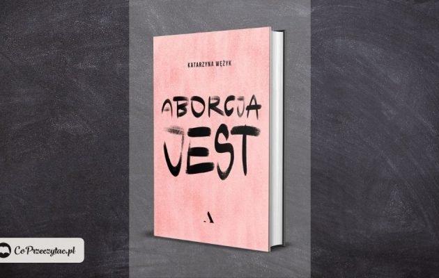Aborcja jest książka Katarzyny Wężyk