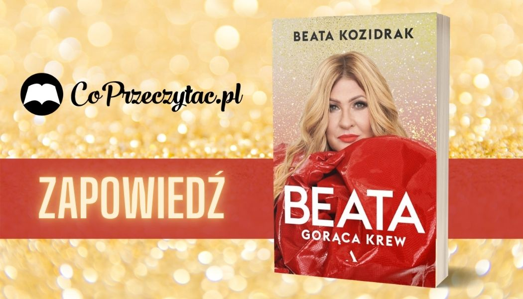 Beata. Gorąca krew Sprawdź na TaniaKsiazka.pl >>