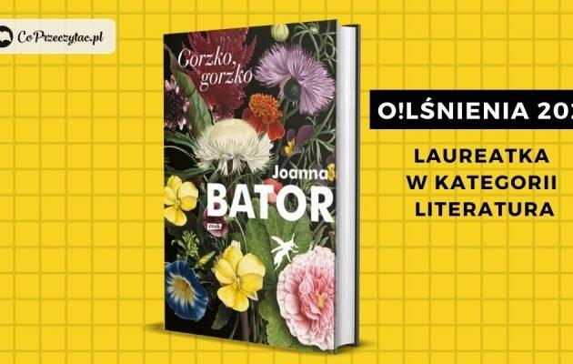 O!Lśnienia 2021 - Literatura: nagrodzona Joanna Bator!