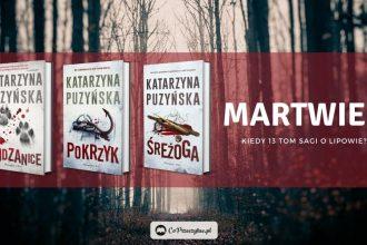 Puzyńska zapowiada Martwiec - 13 tom sagi o Lipowie!