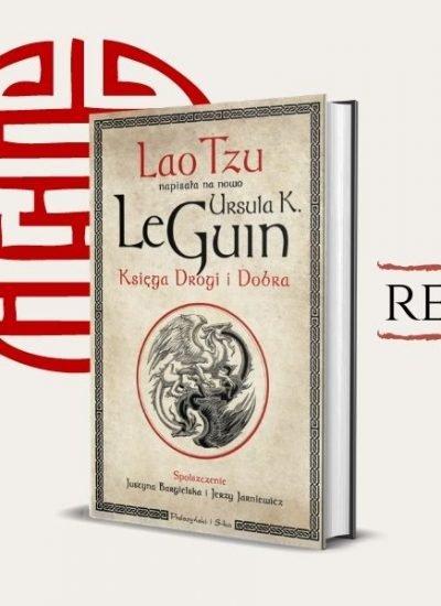 Księga Drogi i Dobra - Ursula K. Le Guin. Recenzja