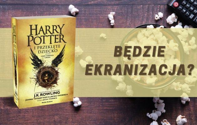 Harry Potter i przeklęte dziecko - będzie ekranizacja? Harry Potter o przeklęte dziecko