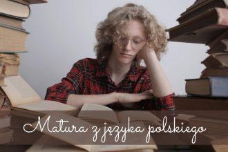 Matura z języka polskiego 2021 - co trzeba wiedzieć? Matura z języka polskiego