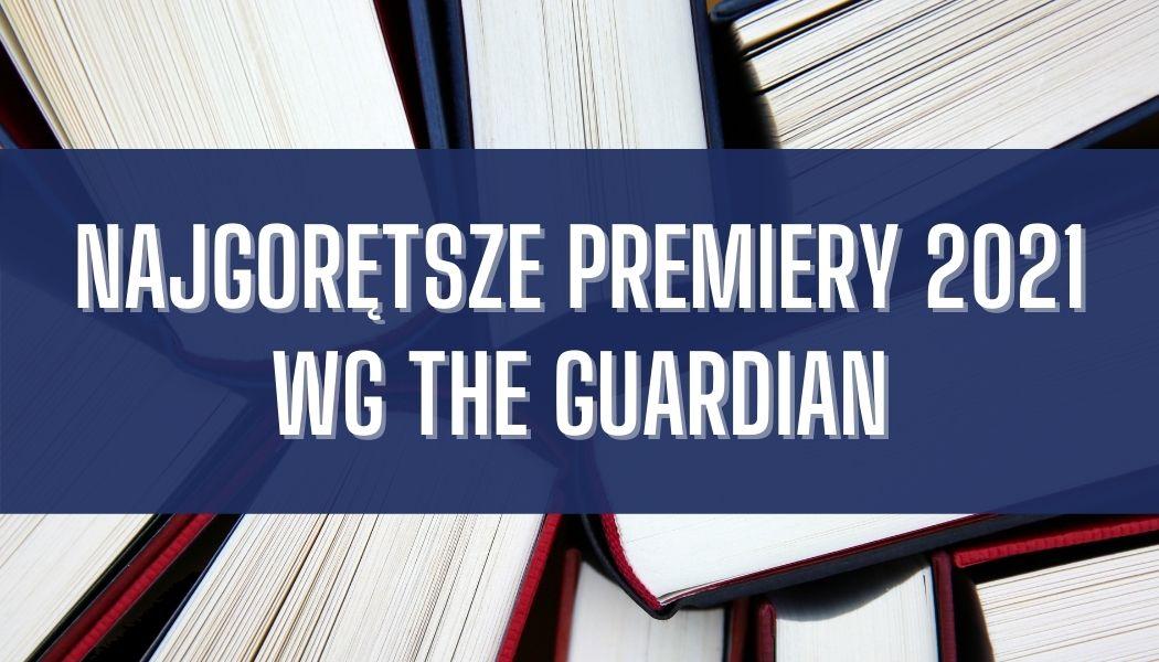 Najgorętsze premiery 2021 wg The Guardian