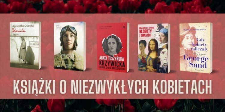 Dzień Kobiet - książki o niezwykłych kobietach książki o niezwykłych kobietach