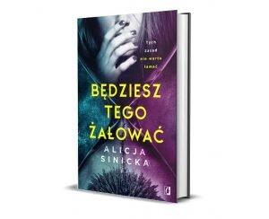 Będziesz tego żałować Alicji Sinickiej - sprawdź w TaniaKsiazka.pl