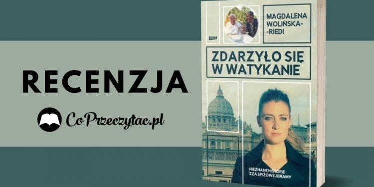 Zdarzyło się w Watykanie Magdalena Wolińska-Riedi - recenzja Zdarzyło się w Watykanie