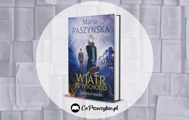 Stalowe niebo - recenzja książki Marii Paszyńskiej