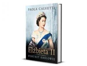 Paola Calvetti Elżbieta II. Portret królowej Książki o królowej Elżbiecie i rodzinie królewskiej