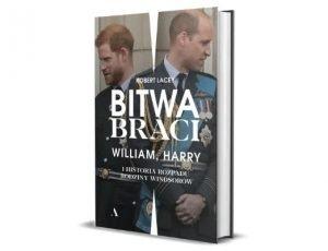 Robert Lacey Bitwa braci. William, Harry i historia rozpadu rodziny Windsorów