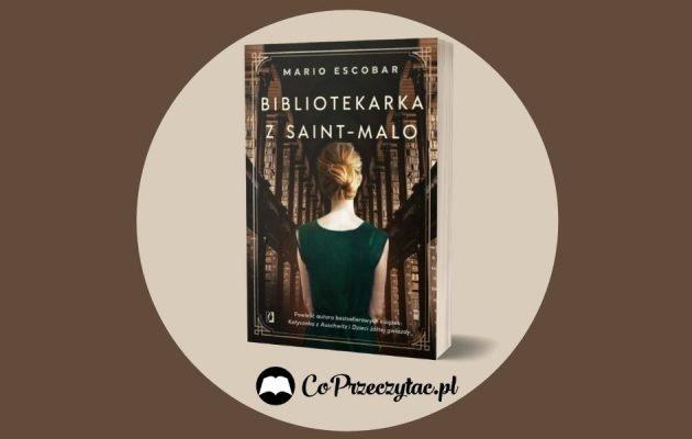 Bibliotekarka z Saint-Malo - nowa powieść Mario Escobara Bibliotekarka z Saint-Malo