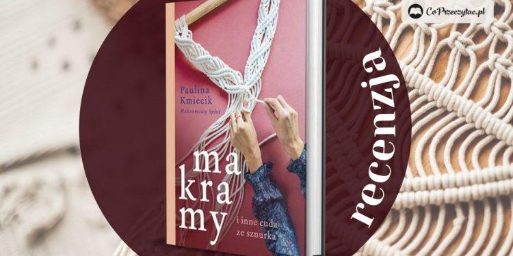 Makramy i inne cuda ze sznurka - recenzja książki Pauliny Kmiecik