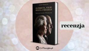 Elżbieta, Filip, Diana i Meghan. Zmierzch świata Windsorów - recenzja