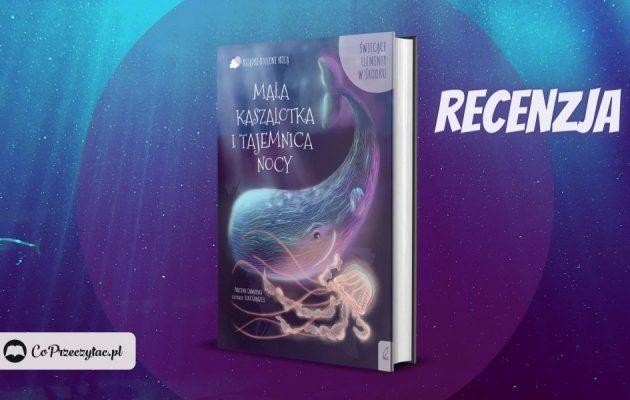 Seria Otulone nocą - recenzja książki Mała kaszalotka i tajemnica nocy