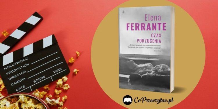Czas porzucenia - ekranizacja powieści Eleny Ferrante Czas porzucenia