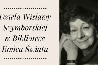 Dzieła Wisławy Szymborskiej w Bibliotece końca świata Dzieła Wisławy Szymborskiej w Bibliotece Końca Świata