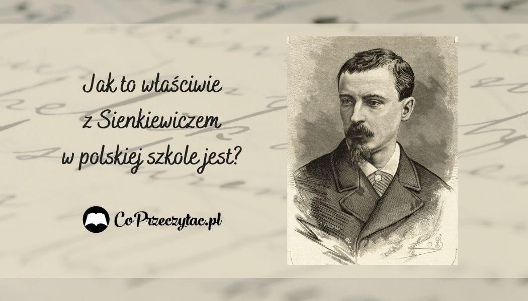 Książki Henryka Sienkiewicza - zmora współczesnych uczniów?