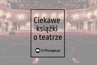 Książki o teatrze – zestawienie czytelnicze
