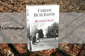 Miasto z mgły - ostatnia książka Carlosa Ruiza Zafóna Miasto z mgły