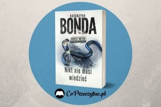 Nikt nie musi wiedzieć - nowa książka Katarzyny Bondy Nikt nie musi wiedzieć