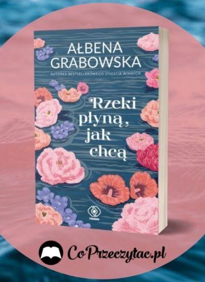 Rzeki płyną, jak chcą - nowa książka Ałbeny Grabowskiej Rzeki płyną jak chcą