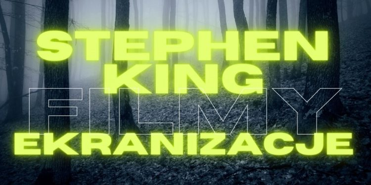 Stephen King ekranizacje - filmy. Zestawienie najpopularniejszych produkcji Stephen King ekranizacje - filmy
