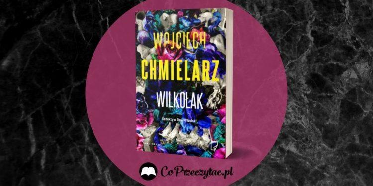 Wilkołak Wojciecha Chmielarza - zapowiedź nowej książki Wilkołak Wojciecha Chmielarza