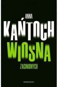 Wiosna zaginionych Autor: Anna Kańtoch