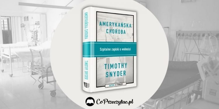 Amerykańska choroba - recenzja książki Timothy'ego Snydera