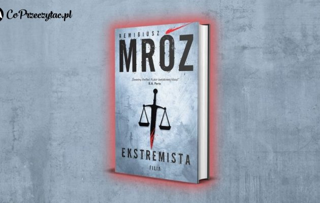Ekstremista - nowy kryminał Remigiusza Mroza z Gerardem Edlingiem