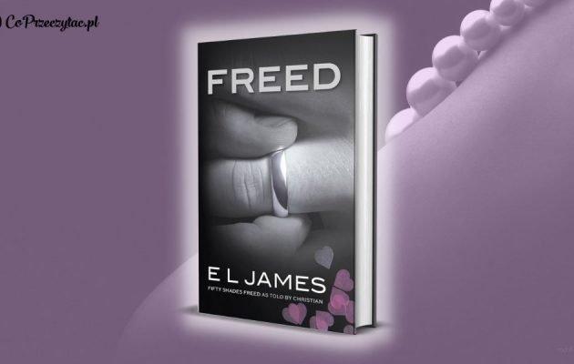 Freed - kiedy nowy tom serii Pięćdziesiąt twarzy Greya