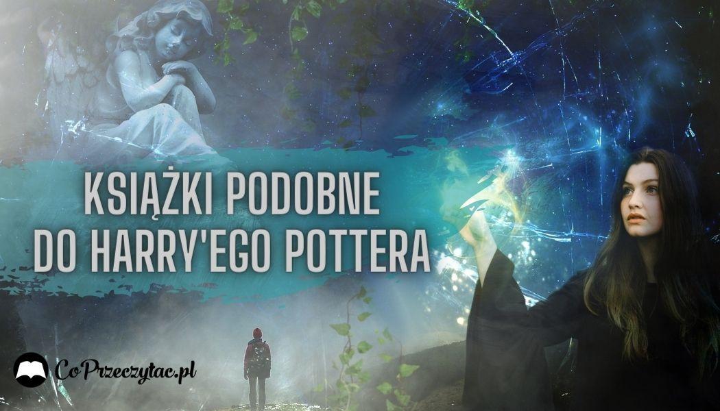 Książki podobne do Harry'ego Pottera Sprawdź na TaniaKsiazka.pl >>