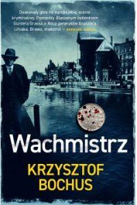 Nagroda Wielkiego Kalibru 2021 - długa lista - Wachmistrz, Krzysztof Bochus