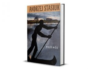 Andrzej Stasiuk Przewóz Literatura piękna - kwiecień i maj 2021